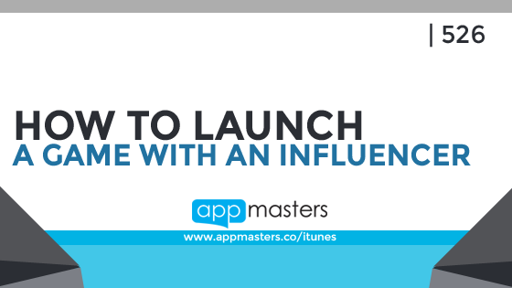 526: How to Launch a Game with an Influencer with Joe Neale