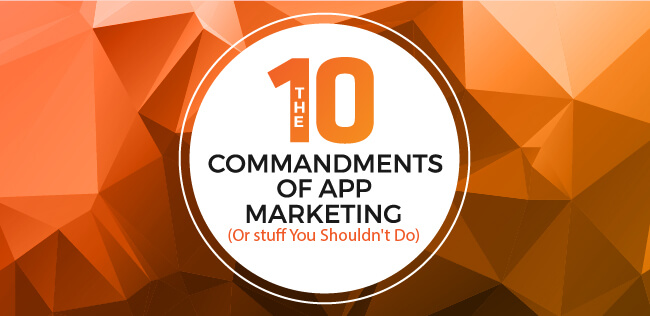 The 10 Commandments of App Marketing (Or Stuff You Shouldn't Do)