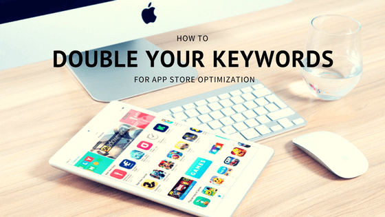 App Store Optimization: How to Double Your Keywords