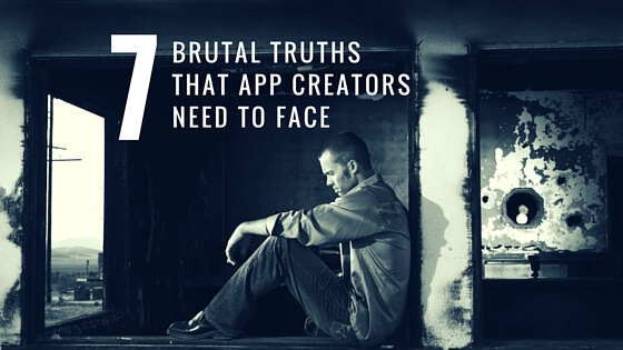 7 brutal truths that app creators need to face