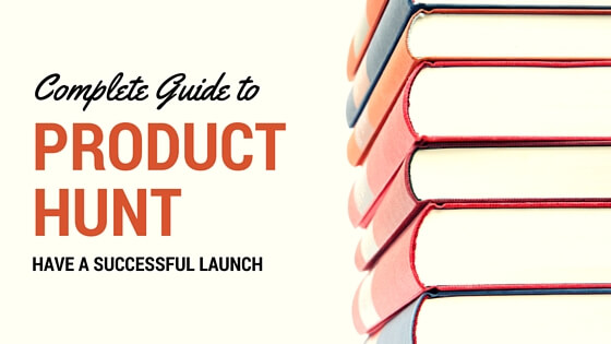 The complete guide to Product Hunt success