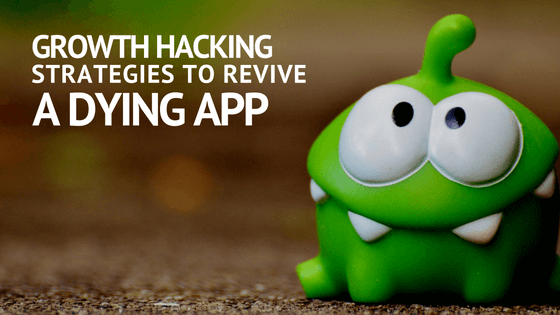 3 Growth Hacking Strategies to Revive a Dying App